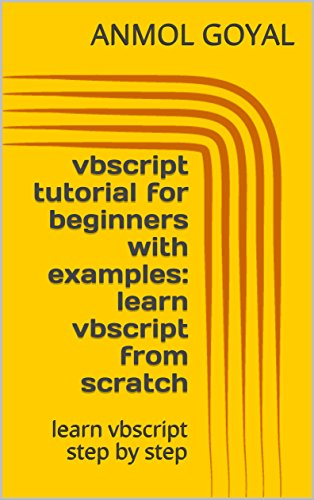 vbscript tutorial for beginners with examples: learn vbscript from scratch: learn vbscript step by step (English Edition)