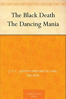 The Black Death The Dancing Mania (English Edition) van [Hecker, J. F. C. (Justus Friedrich Carl)]