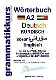 Wörterbuch Deutsch - Kurdisch - Sorani - Englisch A2: Lernwortschatz A2 Sprachkurs  Deutsch zum erfolgreichen Selbstlernen für TeilnehmerInnen aus ... Deutsch - Kurdisch - Sorani A1 A2 B1)