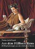 Aus dem Füllhorn Roms: 34 Originalrezepte aus der römischen Küche - Marcus Junkelmann
