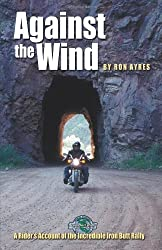 Against the Wind: A Rider's Account of the Incredible Iron Butt Rally (Incredible journeys books) by Ron Ayres (1997-06-01)