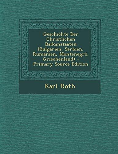 Geschichte Der Christlichen Balkanstaaten (Bulgarien, Serbien, Rumanien, Montenegro, Griechenland) - Primary Source Edition