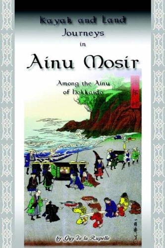 Kayak and Land Journeys in Ainu Mosir: Among the Ainu of Hokkaido by Guy de la Rupelle (28-Jul-2005) Paperback
