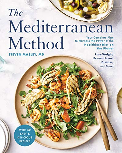 The Mediterranean Method: Your Complete Plan to Harness the Power of the Healthiest Diet on the Planet -- Lose Weight, Prevent Heart Disease, and More! ... Diet Cookbook) (English Edition)