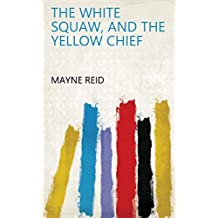 The white squaw, and The yellow chief