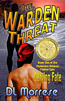 The Warden Threat: A Sci-Fi Counter-Fantasy Novel (Defying Fate Book 1) by [Morrese, D.L.]