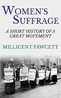 Women's Suffrage: A Short History of a Great Movement by [Fawcett, Millicent]