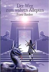 Der Weg zum wahren Adepten by Franz Bardon (2002-01-01)