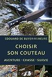 Choisir son couteau: Aventure, chasse, survie