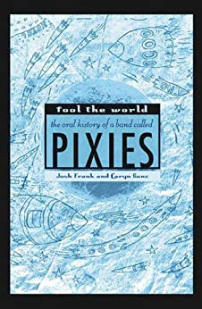 Fool the World: The Oral History of a Band Called Pixies par [Frank, Josh, Ganz, Caryn]