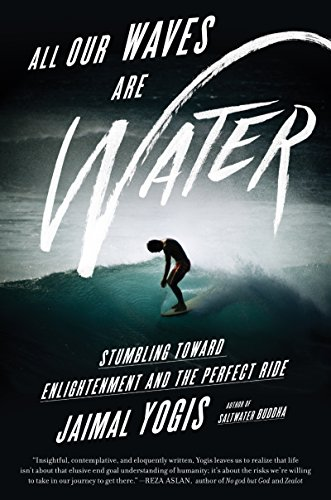 All Our Waves Are Water: Stumbling Toward Enlightenment and the Perfect Ride (English Edition) por Jaimal Yogis