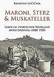 Maroni, Sterz und Muskateller: Leben im steirische Weinland anno dazumal (1880-1935)
