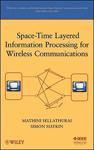 Space-Time Layered Information Processing for Wireless Communications (Adaptive and Learning Systems for Signal Processing, Communications, and Control Series, Band 1) Radio Communication System