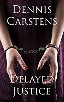 Delayed Justice (A Marc Kadella Legal Mystery Book 6) (English Edition) par [Carstens, Dennis]