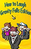 How to Laugh! Gravity Falls Edition