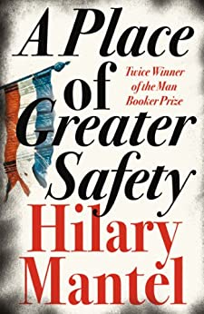 A Place of Greater Safety by [Mantel, Hilary]