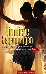 Sinnliche Begegnungen: Erotische Geschichten von Sex, Liebe, Lust und Leidenschaft Band 2
