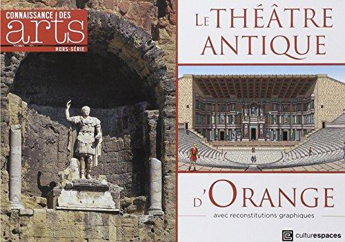 Connaissance des Arts, Hors-série N° 674 : Le théâtre antique d'Orange par Collectif