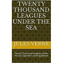Twenty Thousand Leagues Under the Sea: Twenty Thousand Leagues Under the Sea: Spanish Learning Edition (English Edition)