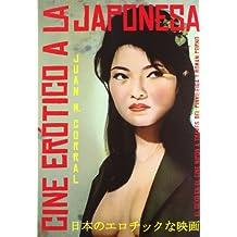 CINE ERÓTICO A LA JAPONESA (Cine (t & B))