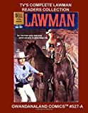 TV's Complete Lawman Readers Collection: Gwandanaland Comics #527-A:  Thrilling Wild West Comics Action Based on the Hit Television Series - An Economical Black & White Version of our Great Collection