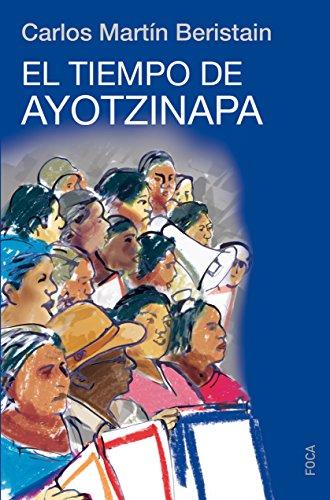 EL TIEMPO DE AYOTZINAPA (Investigación) por Carlos Martín Beristaín