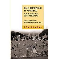 Descolonizando el feminismo: Teorías y prácticas desde los márgenes (Feminismos)