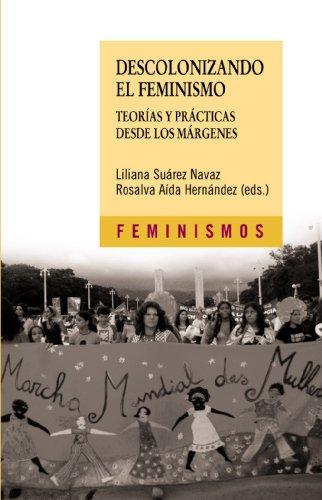 Descolonizando el feminismo: Teorías y prácticas desde los márgenes (Feminismos) por Liliana Suárez Navaz