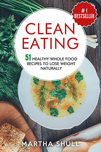 Clean eating 51 healthy whole food recipes to lose weight naturally clean eating 51 healthy whole food recipes to lose weight naturally clean eating clean forumfinder Images
