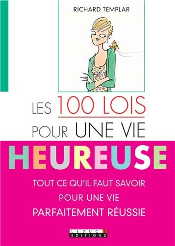 Les 100 lois pour une vie heureuse : tou...