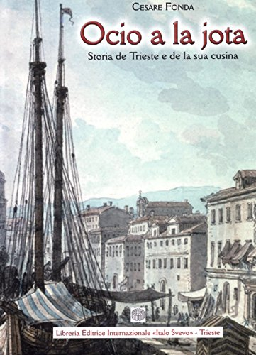 Ocio a la jota. Storia de Trieste e de la sua cusina