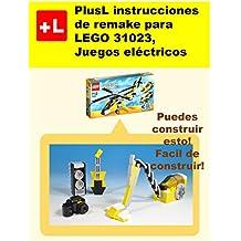 PlusL instrucciones de remake para LEGO 31023,Juegos eléctricos: Usted puede construir Juegos eléctricos de sus propios ladrillos! (Spanish Edition)