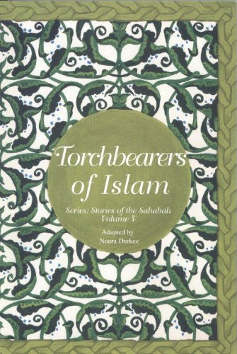 Torch-Bearers of Islam (Stories of the Sahabah Book 5) (English Edition)