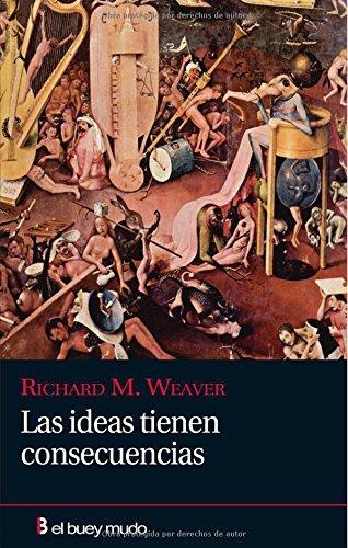 Las ideas tienen consecuencias (Ensayo) por Richard M. Weaver