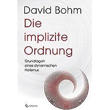 Die implizite Ordnung: Grundlagen eines dynamischen Holismus