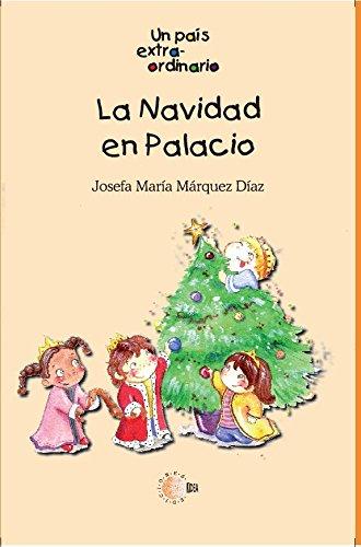 La navidad en palacio (Un pais extraordinario) por Josefa María Márquez Díaz