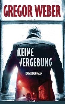 Keine Vergebung: Kriminalroman von [Weber, Gregor]