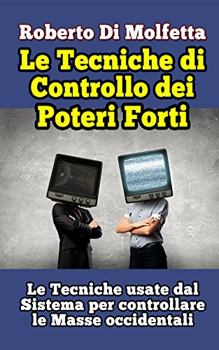 Le Tecniche di controllo dei Poteri Forti: Le tecniche usate dal sistema per controllare le masse occidentali