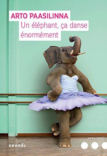 Un éléphant, ça danse énormément par Arto Paasilinna