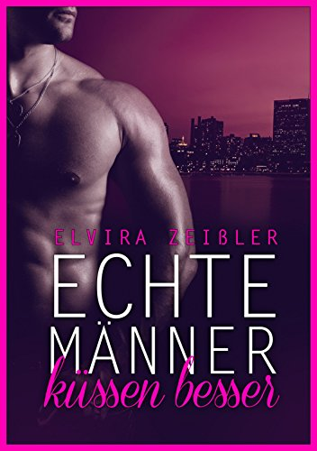 Echte Männer küssen besser: Ein erotischer Zeitreise-Liebesroman von [Zeißler, Elvira]