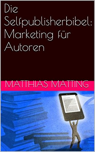 Buchseite und Rezensionen zu 'Die Selfpublisherbibel: Marketing für Autoren' von Matthias Matting
