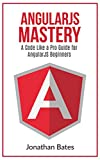 AngularJS: AngularJS.A Code Like a Pro Guide For AngularJS Beginners (Programming for Beginners, AngularJS for Beginners, AngularJS Programming Language. AngularJS Fast Book 1) (English Edition)