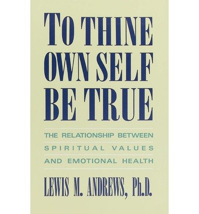 to-thine-own-self-be-true-the-relationship-between-spiritual-values-and-emotional-health-author-lewi