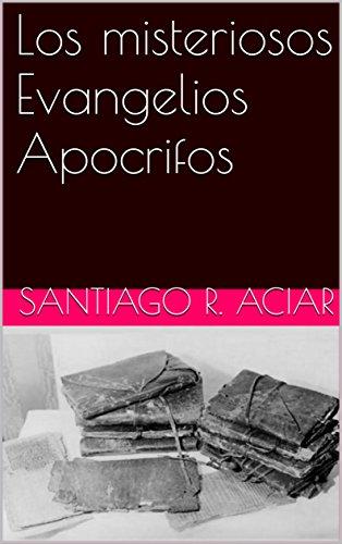 Los misteriosos Evangelios Apocrifos por Santiago R. Aciar
