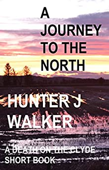 A Journey To The North (Death On The Clyde Short Book 2) by [Walker, Hunter J]