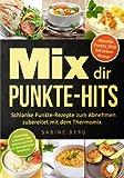 Mix dir Punkte-Hits: Schlanke Punkte-Rezepte zum Abnehmen zubereitet mit dem Thermomix (höchstens bis zu 5 Punkten pro Portion) nach dem Punkte-Konzept, Punkte Mix, Abnehmen nach Punkten - Sabine Berg