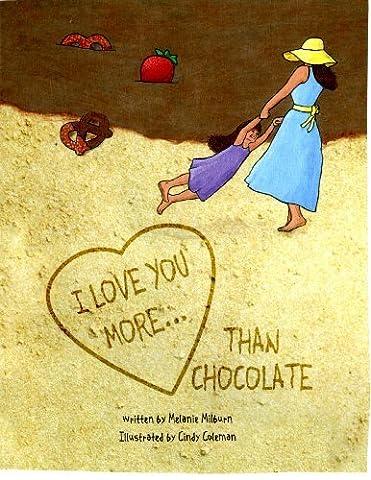 I Love You More... Than Chocolate by Melanie Milburn (2010-12-06)
