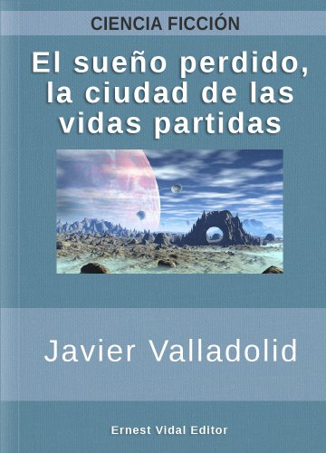 El sueño perdido, la ciudad de las vidas partidas por Javier Valladolid Antoranz