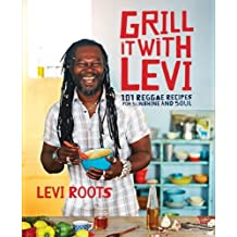 Grill it with Levi: 101 Reggae Recipes for Sunshine and Soul by Levi Roots (2013-05-09)