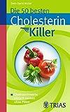 Die 50 besten Cholesterinkiller: Cholesterinwerte einfach senken ohne Pillen -